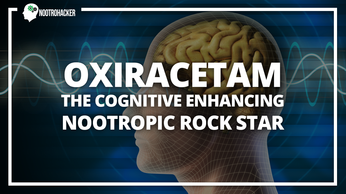 Oxiracetam: The Cognitive Enhancing Nootropic Rock Star